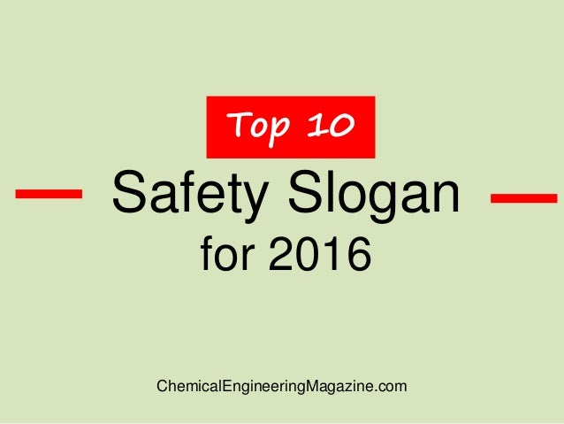 Safety Slogan for 2016 Top 10 ChemicalEngineeringMagazine.com
