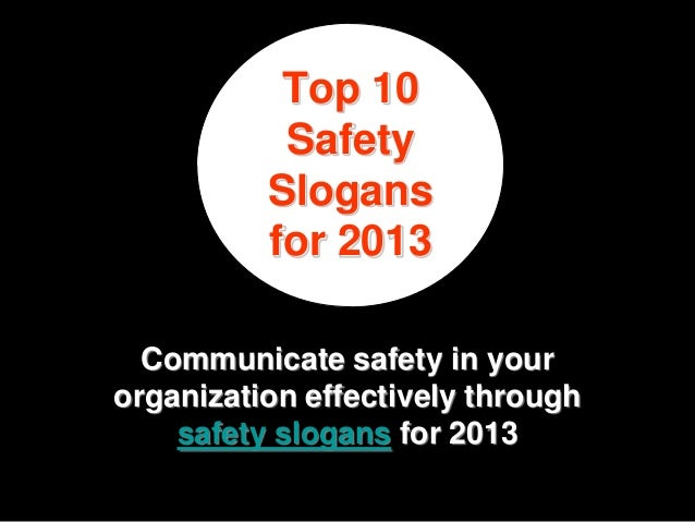 Top 10           Safety          Slogans          for 2013  Communicate safety in yourorganization effectively through    ...