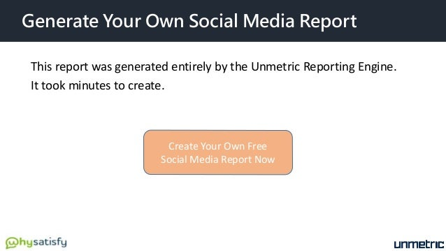 Generate Your Own Social Media Report This report was generated entirely by the Unmetric Reporting Engine. It took minutes...
