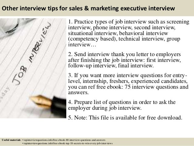 Other interview tips for sales & marketing executive interview 1. Practice types of job interview such as screening interv...