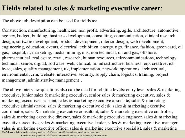 Fields related to sales & marketing executive career: The above job description can be used for fields as: Construction, m...