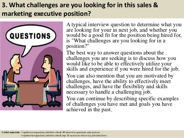 3. What challenges are you looking for in this sales & marketing executive position? A typical interview question to deter...