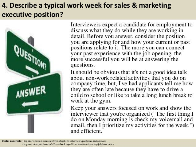 4. Describe a typical work week for sales & marketing executive position? Interviewers expect a candidate for employment t...