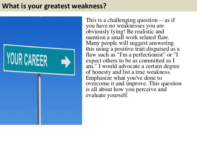 What is your greatest weakness? This is a challenging question -- as if you have no weaknesses you are obviously lying! Be...