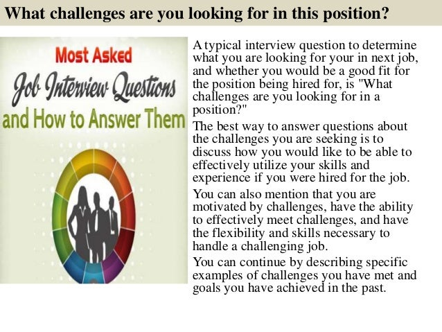 What challenges are you looking for in this position? A typical interview question to determine what you are looking for y...