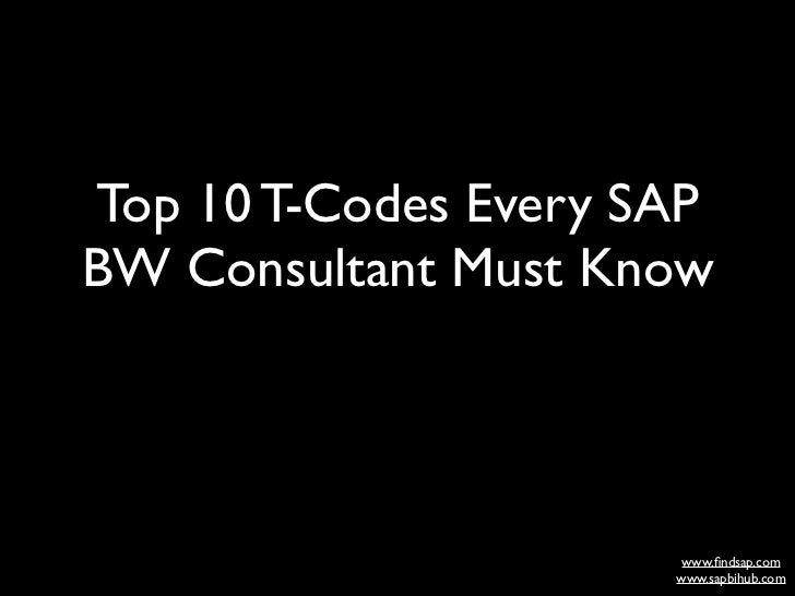 www.finTop 10 T-Codes Every SAPBW Consultant Must Knowdsap.co                www.findsap.com                      www.sapbih...