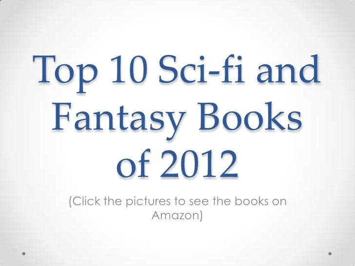 Top 10 Sci-fi and Fantasy Books    of 2012  (Click the pictures to see the books on                 Amazon)
