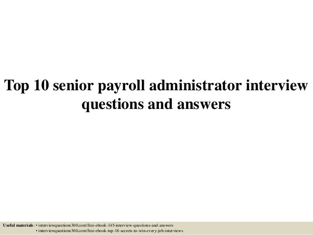 Top 10 Senior Payroll Administrator Interview Questions And Answers Useful  Materials: U2022 Interviewquestions360.com ...