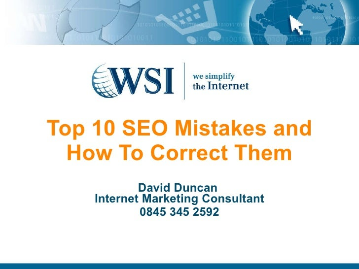 Top 10 SEO Mistakes and How To Correct Them David Duncan  Internet Marketing Consultant 0845 345 2592
