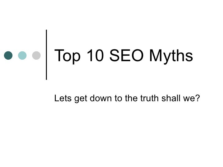 Top 10 SEO Myths Lets get down to the truth shall we? By DynamoAsh.com