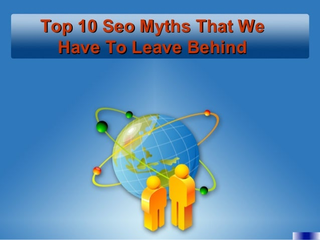 Top 10 Seo Myths That WeTop 10 Seo Myths That We Have To Leave BehindHave To Leave Behind