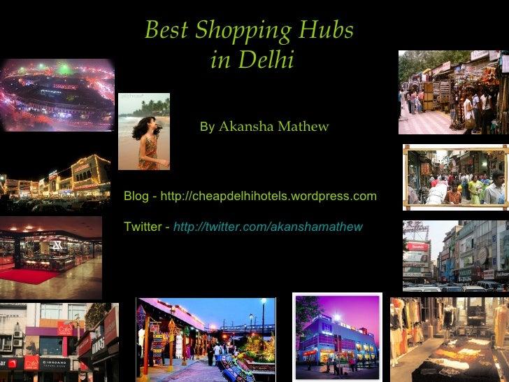 Best Shopping Hubs  in Delhi Blog - http://cheapdelhihotels.wordpress.com Twitter -  http://twitter.com/akanshamathew By  ...
