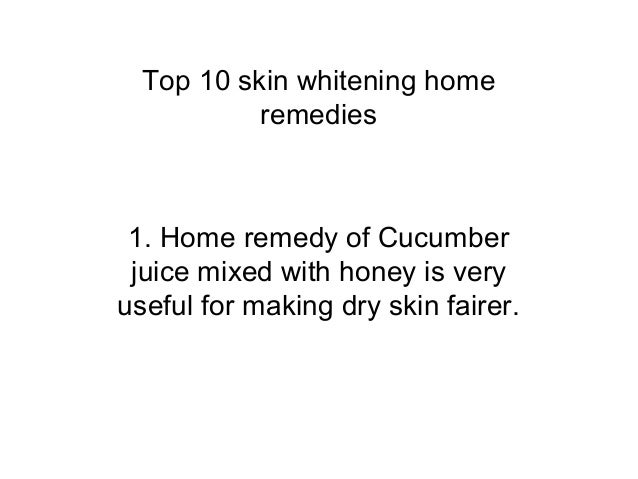 Top 10 skin whitening home           remedies 1. Home remedy of Cucumber juice mixed with honey is veryuseful for making d...