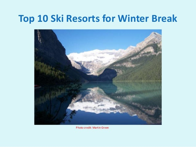 Top 10 Ski Resorts for Winter Break Photo credit: Martin Green