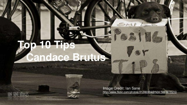 Image Credit: Ian Sane http://www.flickr.com/photos/31246066@N04/5685872210 Top 10 Tips Candace Brutus