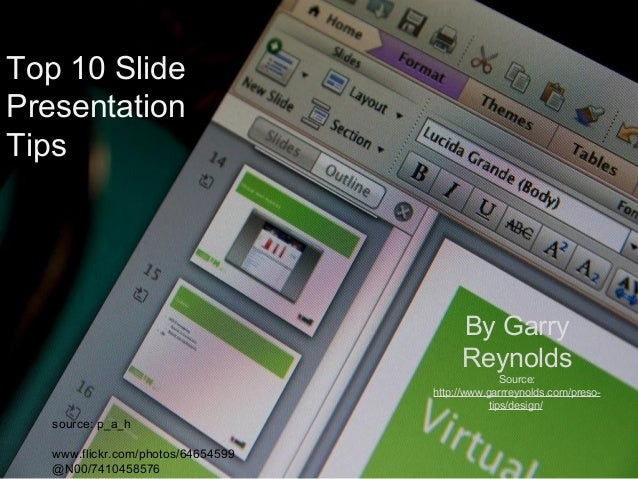 Top 10 Slide Presentation Tips By Garry Reynolds Source: http://www.garrreynolds.com/preso- tips/design/ source: p_a_h www...