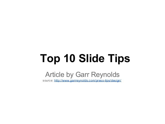 Top 10 Slide Tips Article by Garr Reynolds source: http://www.garrreynolds.com/preso-tips/design/