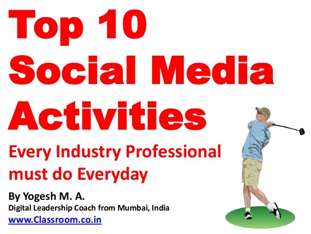 Top 10Social MediaActivitiesEvery Industry Professionalmust do EverydayBy Yogesh M. A.Digital Leadership Coach from Mumbai...