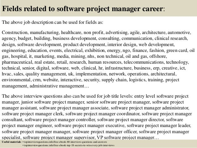 Fields related to software project manager career: The above job description can be used for fields as: Construction, manu...
