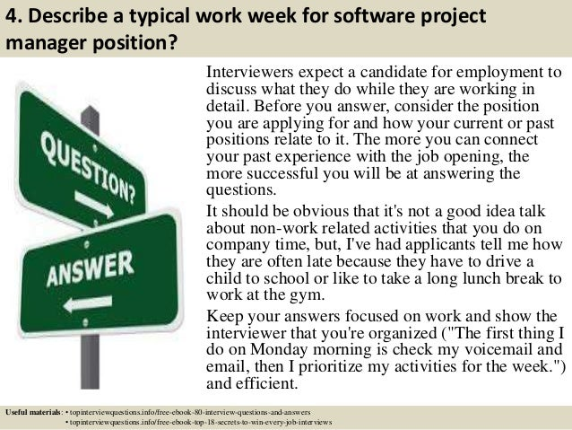 4. Describe a typical work week for software project manager position? Interviewers expect a candidate for employment to d...