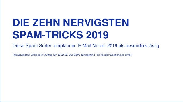 DIE ZEHN NERVIGSTEN SPAM-TRICKS 2019 Repr�sentative Umfrage im Auftrag von WEB.DE und GMX; durchgef�hrt von YouGov Deutsch...