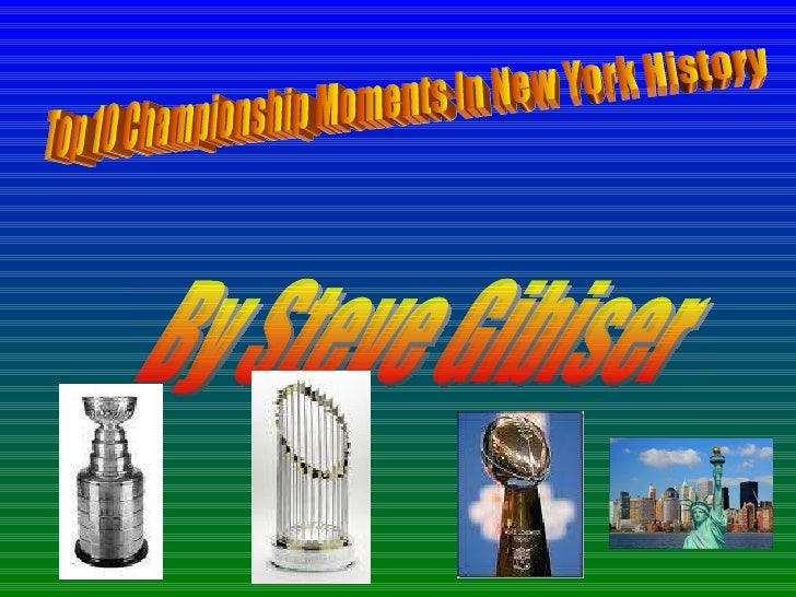 Top 10 Championship Moments In New York History By Steve Gibiser