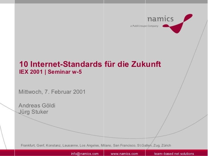 10 Internet-Standards für die Zukunft IEX 2001 | Seminar w-5 Mittwoch, 7. Februar 2001 Andreas Göldi Jürg Stuker