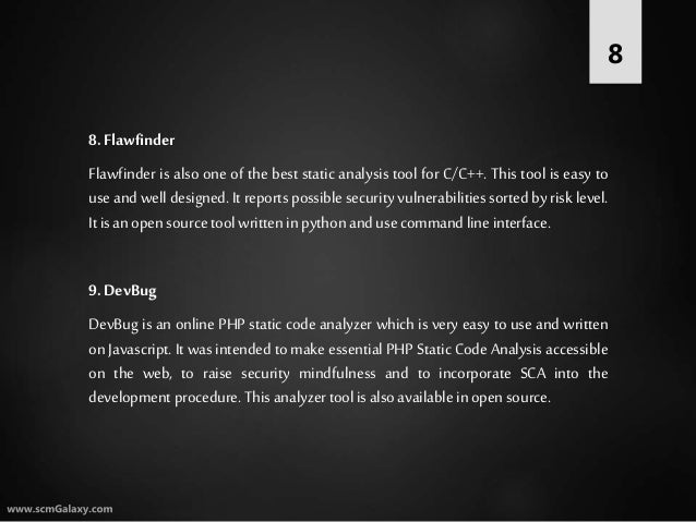 8.Flawfinder Flawfinder is also one of the best static analysis tool for C/C++. This tool is easy to use and well designed...
