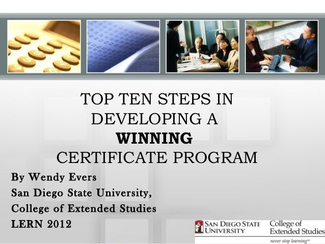 TOP TEN STEPS IN           DEVELOPING A              WINNING        CERTIFICATE PROGRAMBy Wendy EversSan Diego State Unive...