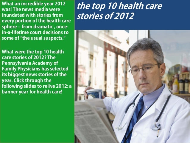 What an incredible year 2012was! The news media were             the top 10 health careinundated with stories fromevery po...