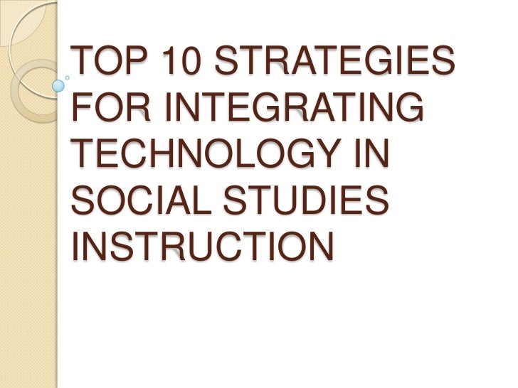 TOP 10 STRATEGIES FOR INTEGRATING TECHNOLOGY IN SOCIAL STUDIES INSTRUCTION<br />