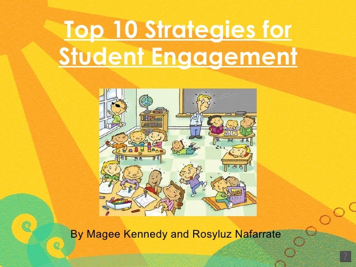Top 10 Strategies for Student Engagement By Magee Kennedy and Rosyluz Nafarrate