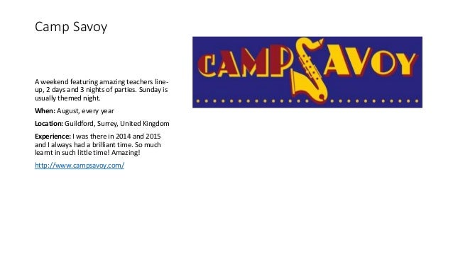 Camp Savoy A weekend featuring amazing teachers line- up, 2 days and 3 nights of parties. Sunday is usually themed night. ...