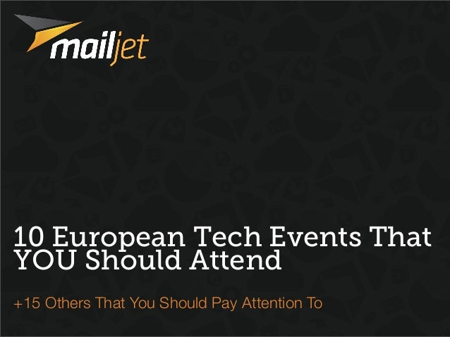 10 European Tech Events ThatYOU Should Attend+15 Others That You Should Pay Attention To