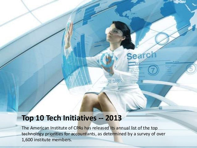 Top 10 Tech Initiatives -- 2013The American Institute of CPAs has released its annual list of the toptechnology priorities...