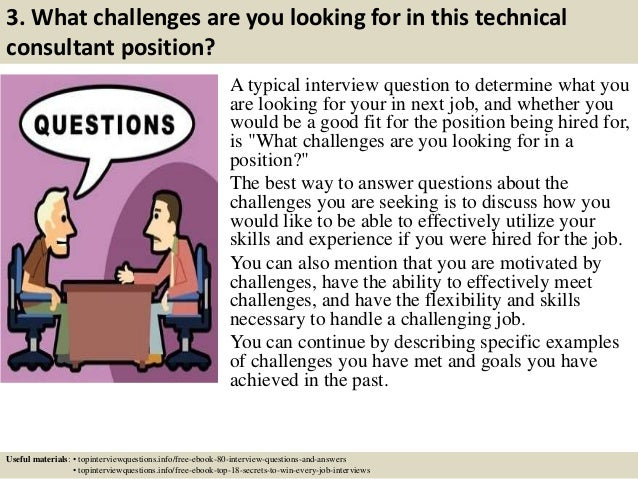 3. What challenges are you looking for in this technical consultant position? A typical interview question to determine wh...