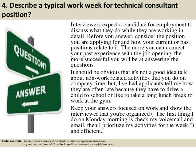 4. Describe a typical work week for technical consultant position? Interviewers expect a candidate for employment to discu...