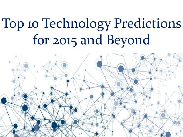 Top 10 Technology Predictions for 2015 and Beyond