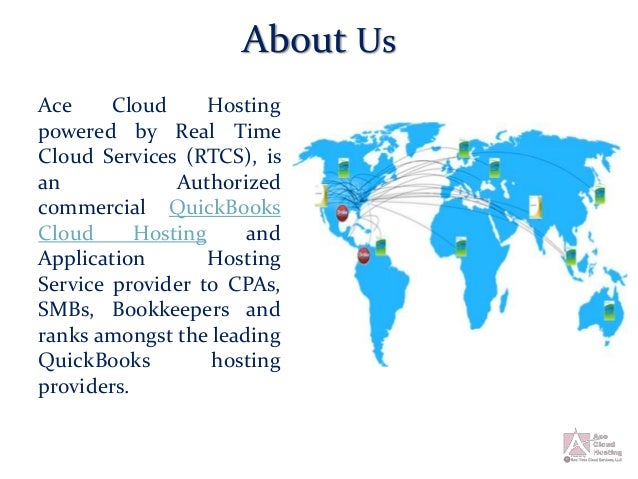About Us Ace Cloud Hosting powered by Real Time Cloud Services (RTCS), is an Authorized commercial QuickBooks Cloud Hostin...