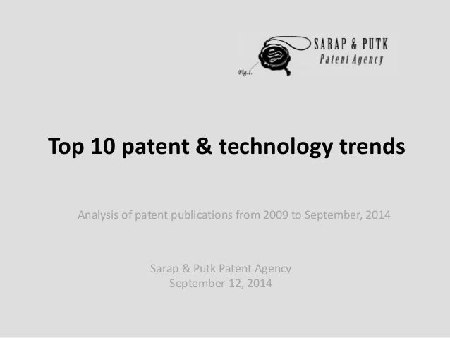Sarap & Putk Patent Agency  September 12, 2014  Top 10 patent & technology trends  Analysis of patent publications from 20...