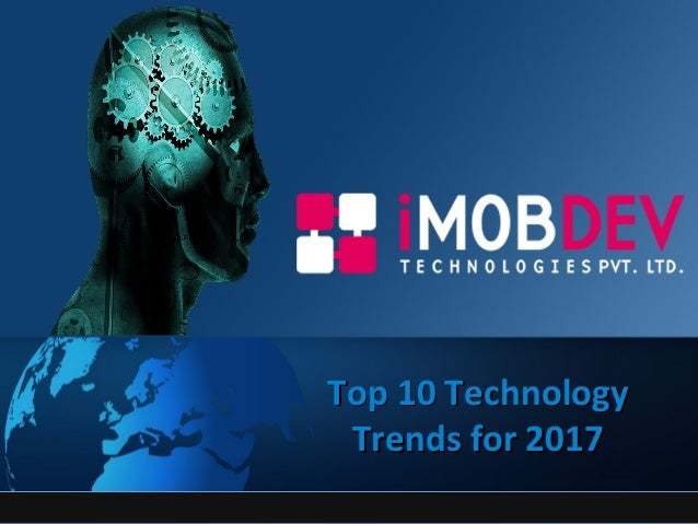 Top 10 TechnologyTop 10 Technology Trends for 2017Trends for 2017