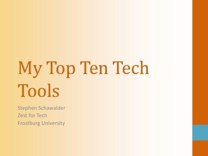 My Top Ten TechToolsStephen SchawalderZest for TechFrostburg University