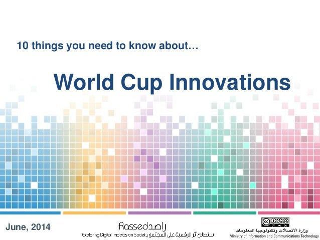 World Cup Innovations June, 2014 10 things you need to know about…