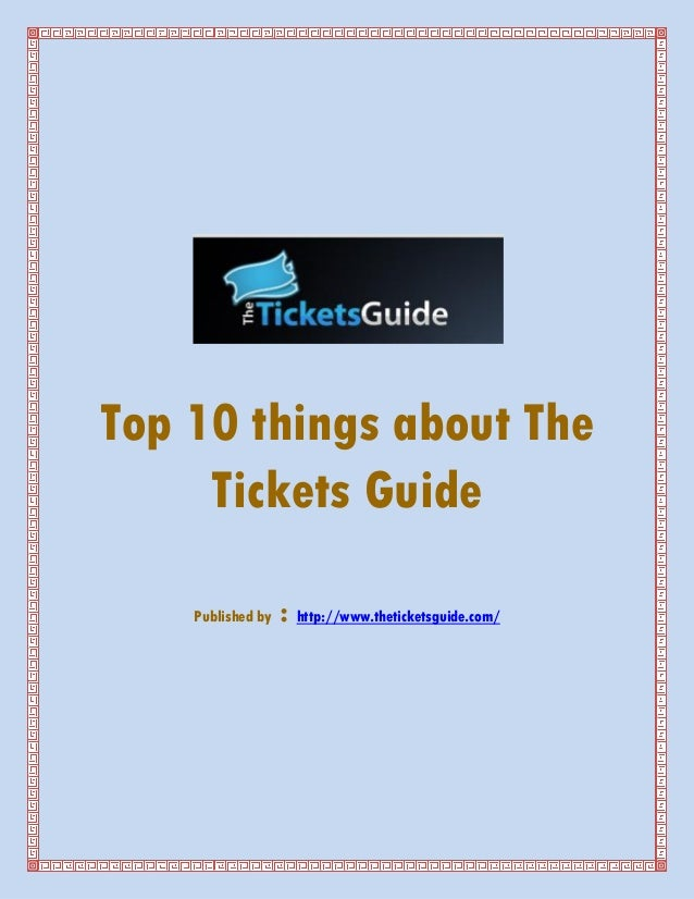 Top 10 things about The     Tickets Guide    Published by   : http://www.theticketsguide.com/