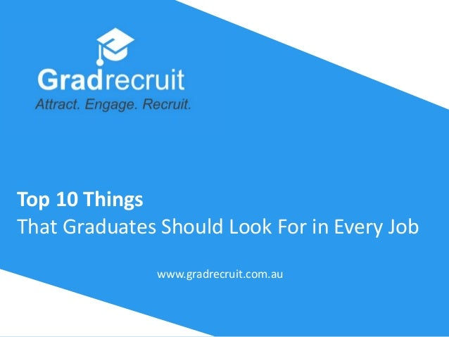Top 10 Things That Graduates Should Look For in Every Job www.gradrecruit.com.au
