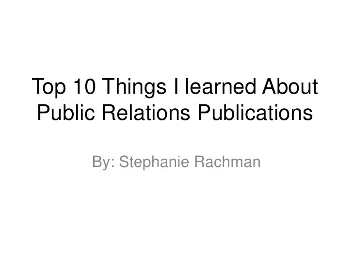 Top 10 Things I learned About Public Relations Publications<br />By: Stephanie Rachman<br />