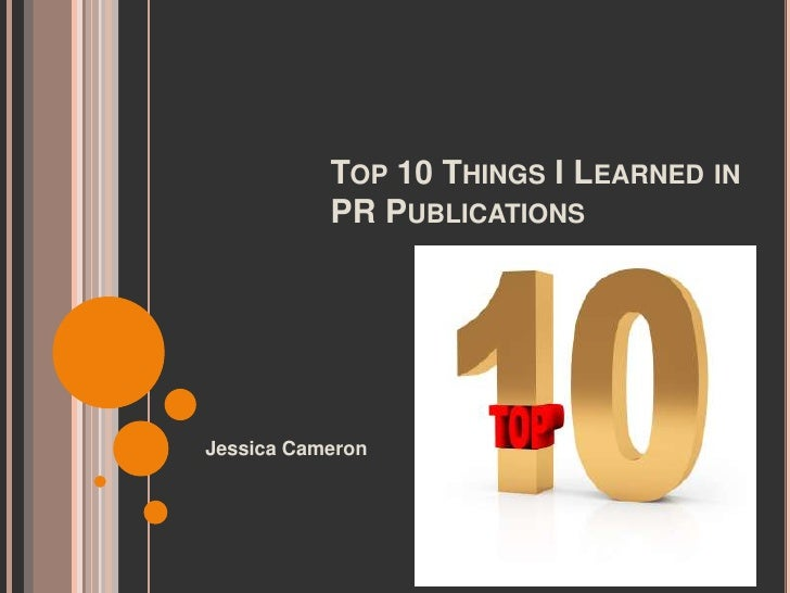 Top 10 Things I Learned in PR Publications<br />Jessica Cameron<br />