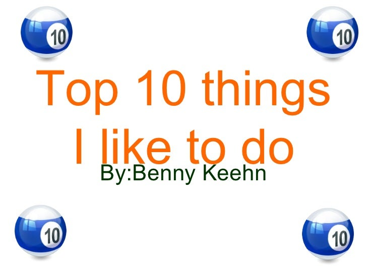 Top 10 things I like to do By:Benny Keehn ...