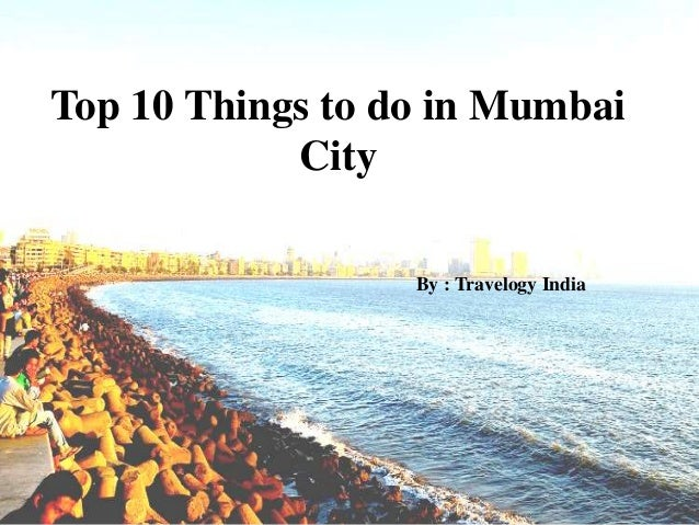 Top 10 Things to do in Mumbai City By : Travelogy India