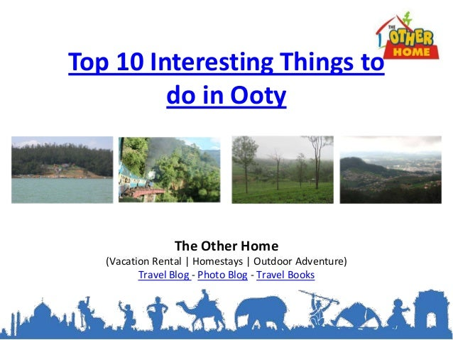 Top 10 Interesting Things to         do in Ooty                The Other Home   (Vacation Rental | Homestays | Outdoor Adv...